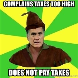 RomneyHood - Complains Taxes too high Does not pay taxes