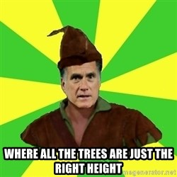 RomneyHood -  where all the trees are just the right height
