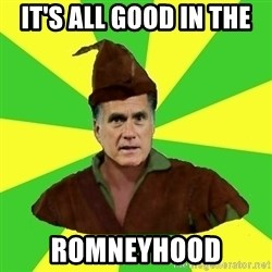 RomneyHood - it's all good in the romneyhood