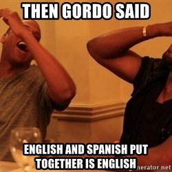 kanye west jay z laughing - Then Gordo said English and Spanish put together is English