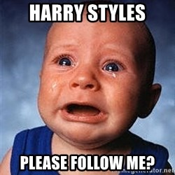 Cry - HARRY STYLES PLEASE FOLLOW ME?