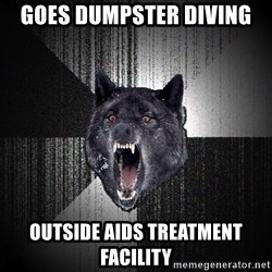 Insanity Wolf - Goes Dumpster Diving Outside AIDS treatment facility