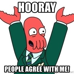 Buisness Zoidberg - Hooray people agree with me!