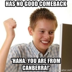 Internet Kid Troll - Has no Good Comeback 'HaHa, you are from canberra!'