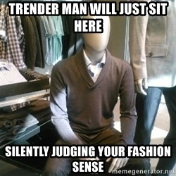 Trender Man - Trender man will just sit here silently judging your fashion sense