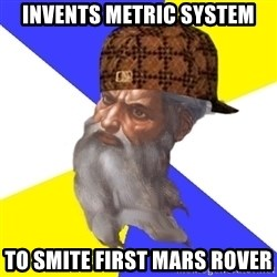 Scumbag God - invents metric system to smite first mars rover