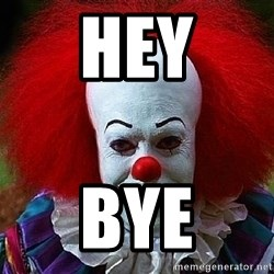 Pennywise the Clown - hey bye