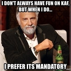 Dos Equis Man - I don't always have fun on KAF, BUT WHEN I DO... I PREFER ITS MANDATORY