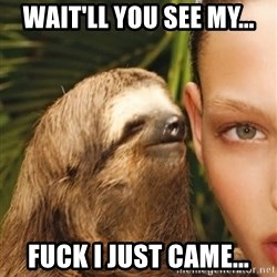 The Rape Sloth - wait'll you see my... fuck i just came...