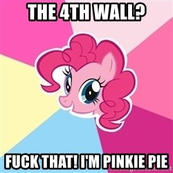 Pinkie Pie - The 4th wall? fuck that! i'm pinkie pie