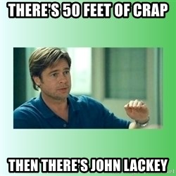 monnney ballllllllllz - There's 50 feet of crap Then There's John lackey