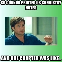 monnney ballllllllllz - so connor printed us chemistry notes and one chapter was like..