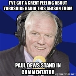 Optimistic Eddie Gray  - I'VE GOT A GREAT FEELING ABOUT YORKSHIRE RADIO THIS SEASON THOM PAUL dEWs STAND IN COMMENTATOR