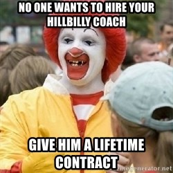 Clown Trololo - No one wants to hire your hillbilly coach Give him a lifetime contract