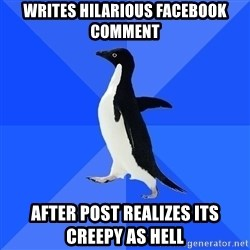 Socially Awkward Penguin - Writes hilarious Facebook comment After post realizes its creepy as hell