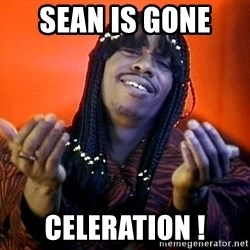 Rick James its friday - Sean is gone  Celeration !