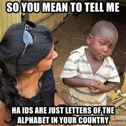 Skeptical African Child - SO YOU MEAN TO TELL ME  HA IDS ARE JUST LETTERS OF THE ALPHABET IN YOUR COUNTRY