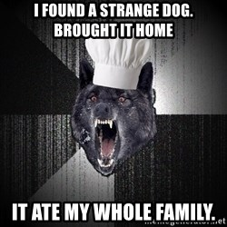 Insanity Wolf - i found a strange dog. brought it home it ate my whole family.