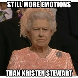 Unimpressed Queen - still more emotions  than kristen stewart