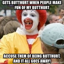 Clown Trololo - Gets butthurt when people make fun of my butthurt accuse them of being butthurt, and it all goes away!