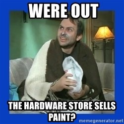 Charlie Day -  were out the hardware store sells paint?