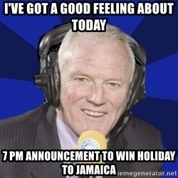 Optimistic Eddie Gray  - i've got a good feeling about today 7 pm announcement to win holiday to jamaica