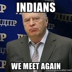 Zhirinovsky's enough to endure - INDIANS WE MEET AGAIN