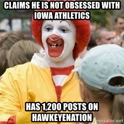 Clown Trololo - Claims he is not obsessed with iowa athletics has 1,200 posts on hawkeyenation