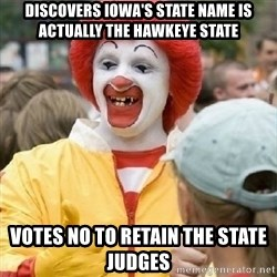 Clown Trololo - Discovers Iowa's state name is actually the hawkeye state Votes no to retain the state judges
