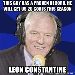 Optimistic Eddie Gray  - this guy has a proven record, he will get us 20 goals this season leon constantine