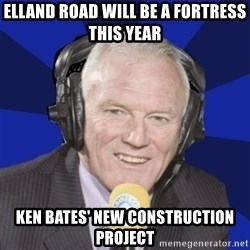 Optimistic Eddie Gray  - Elland road will be a fortress this year ken bates' new construction project