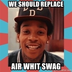 wiz khalifa - We should Replace air whit swag