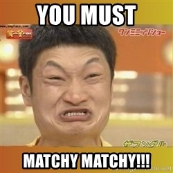 Angry Asian - you must matchy matchy!!!