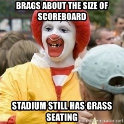 Clown Trololo - Brags about the size of scoreboard Stadium still has grass seating