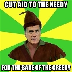 RomneyHood - cut aid to the needy  for the sake of the greedy