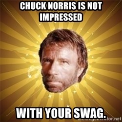 Chuck Norris Advice - chuck norris is not impressed with your swag.