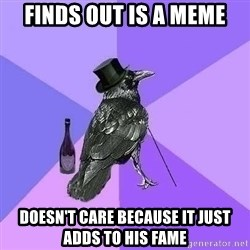 Rich Raven - FINDS OUT IS A MEME DOESN'T CARE BECAUSE IT JUST ADDS TO HIS FAME