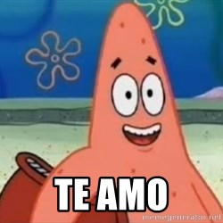 Happily Oblivious Patrick - Te amo