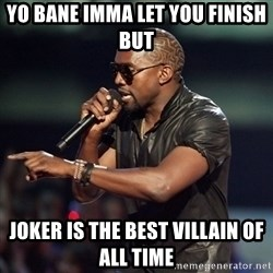 Kanye - Yo Bane Imma Let You Finish But Joker is the best VILLAIN of all Time