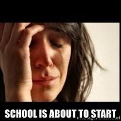 First World Problems - School is about to start