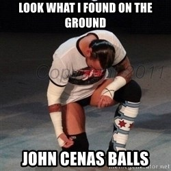 CM Punk  - look what i found on the ground John cenas balls