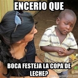So You're Telling me - encerio que boca festeja la copa de leche?