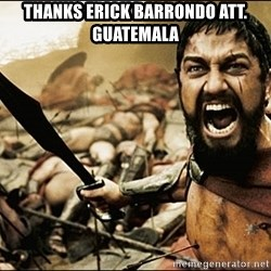 This Is Sparta Meme - thanks Erick barrondo att. guatemala