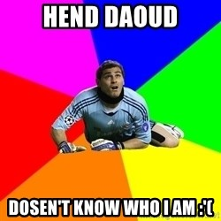 IKERcasillasproblems - Hend daoud dosen't know who i am :'(