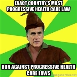 RomneyHood - enact country's most progressive health care law Run against progressive health care laws