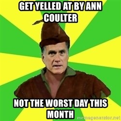 RomneyHood - get yelled at by ann coulter not the worst day this month