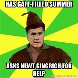 RomneyHood - has gaff-filled summer asks newt gingrich for help
