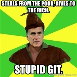 RomneyHood - Steals from the Poor, gives to the rich. Stupid git.