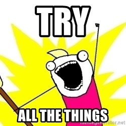 X ALL THE THINGS - try all the things