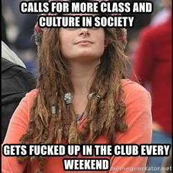 COLLEGE LIBERAL GIRL - Calls for more class and culture in society gets fucked up in the club every weekend